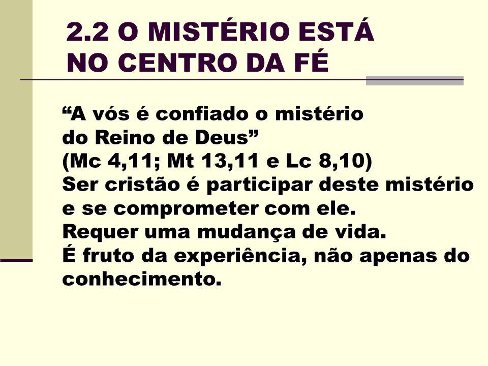 2.2 O MISTÉRIO ESTÁ NO CENTRO DA FÉ
