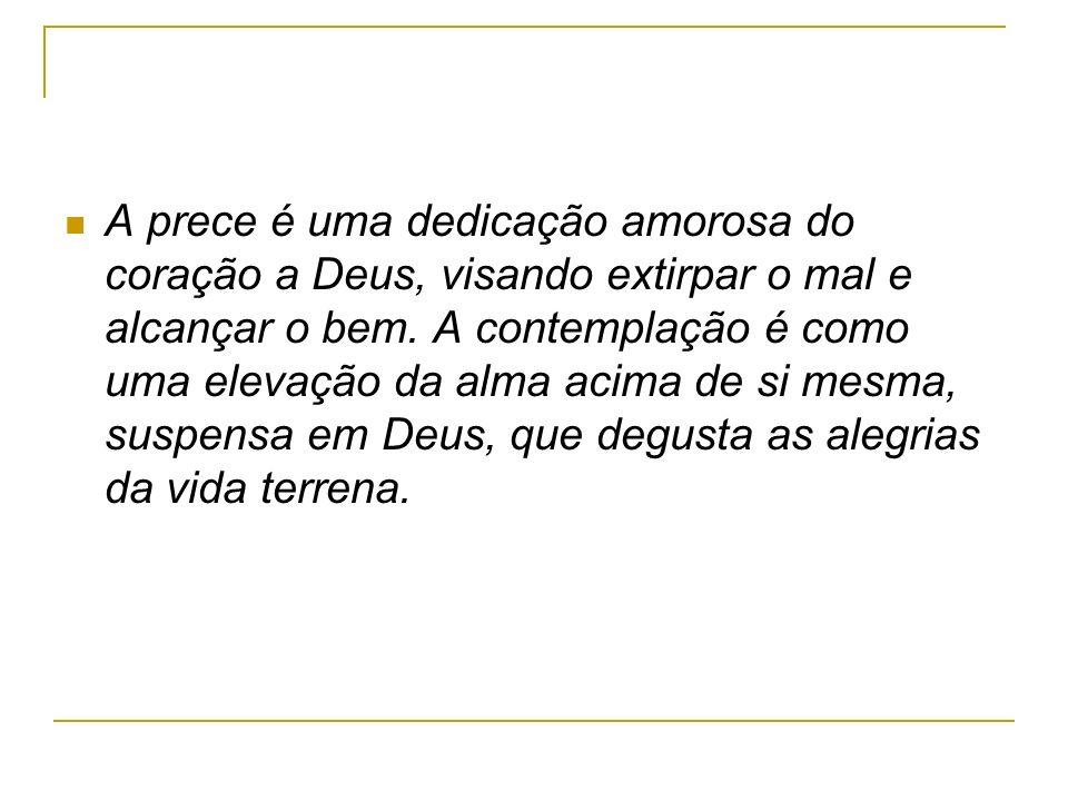A prece é uma dedicação amorosa do coração a Deus, visando extirpar o mal e alcançar o bem.