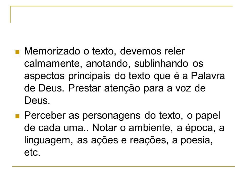 Memorizado o texto, devemos reler calmamente, anotando, sublinhando os aspectos principais do texto que é a Palavra de Deus. Prestar atenção para a voz de Deus.
