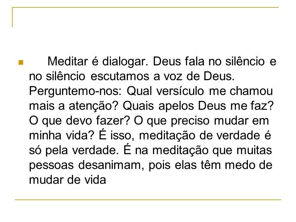 Meditar é dialogar. Deus fala no silêncio e no silêncio escutamos a voz de Deus.