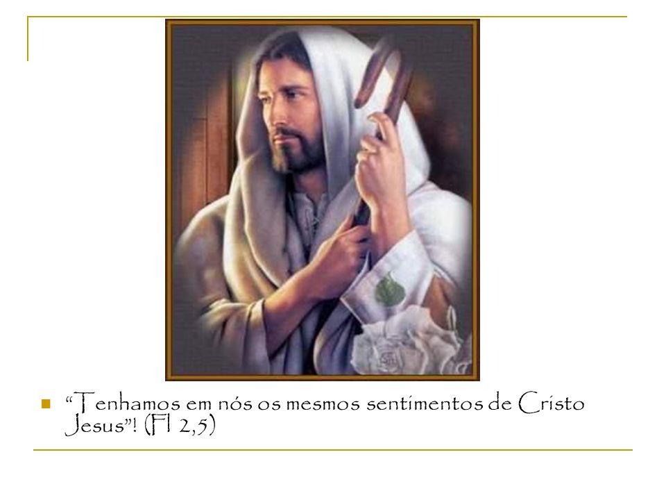 Tenhamos em nós os mesmos sentimentos de Cristo Jesus ! (Fl 2,5)