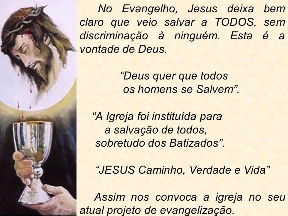 No Evangelho, Jesus deixa bem claro que veio salvar a TODOS, sem discriminação à ninguém. Esta é a vontade de Deus.