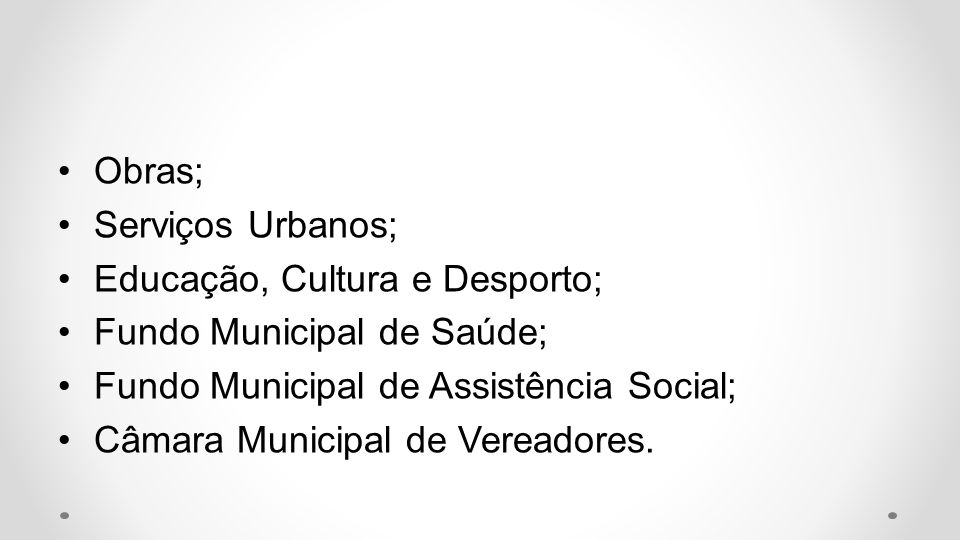 Obras; Serviços Urbanos; Educação, Cultura e Desporto; Fundo Municipal de Saúde; Fundo Municipal de Assistência Social;