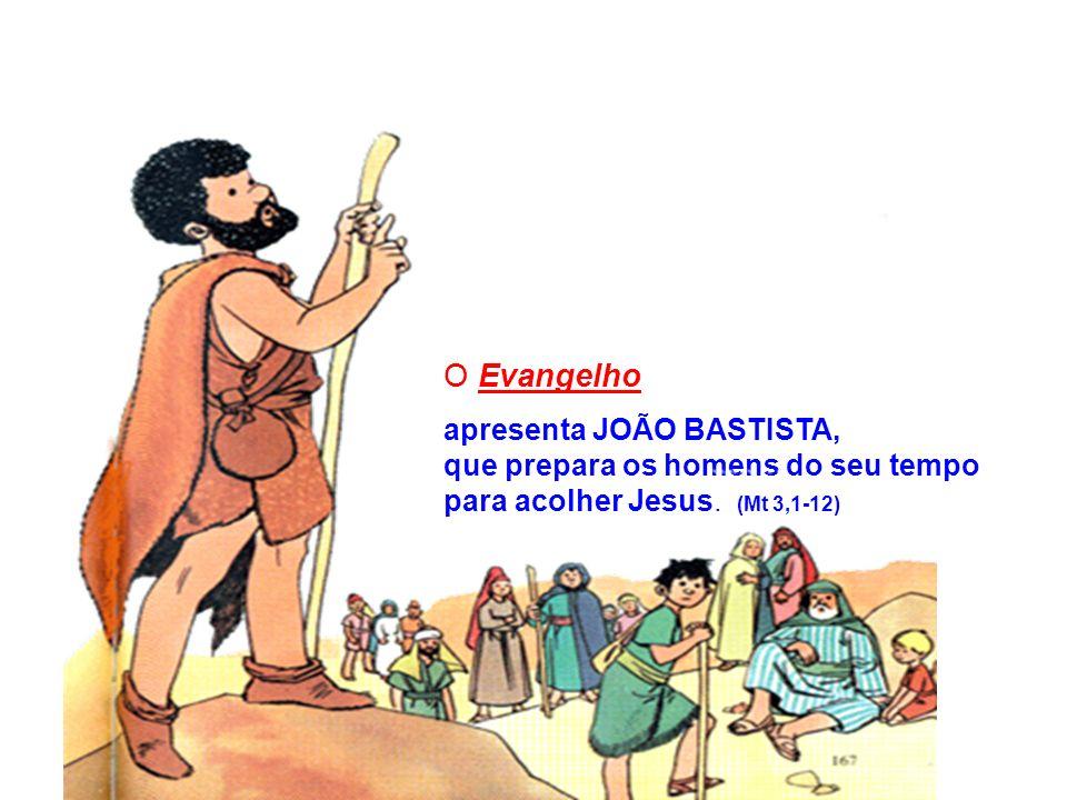 O Evangelho apresenta JOÃO BASTISTA,