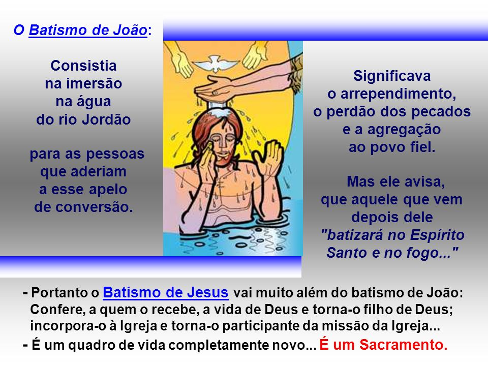 - Portanto o Batismo de Jesus vai muito além do batismo de João: