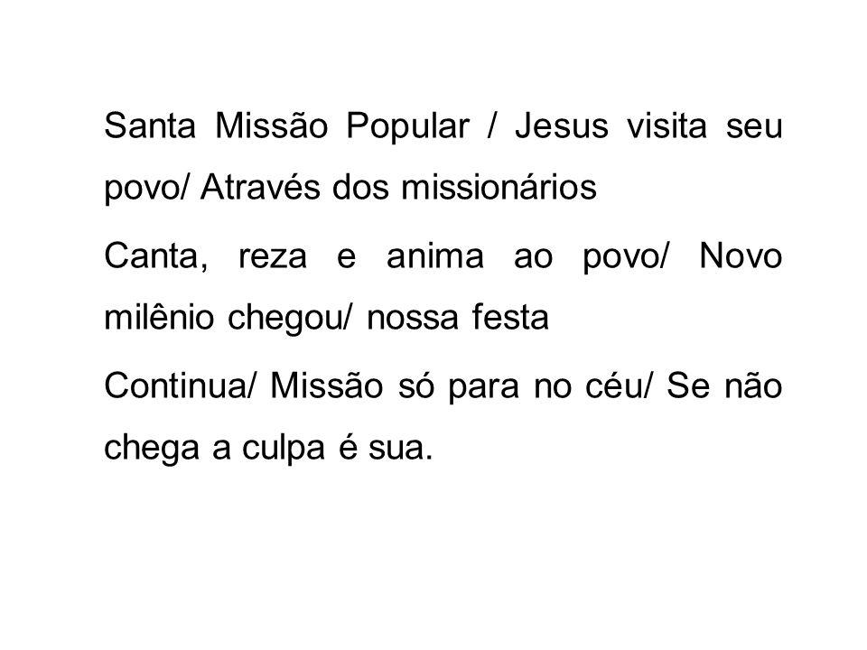 Santa Missão Popular / Jesus visita seu povo/ Através dos missionários