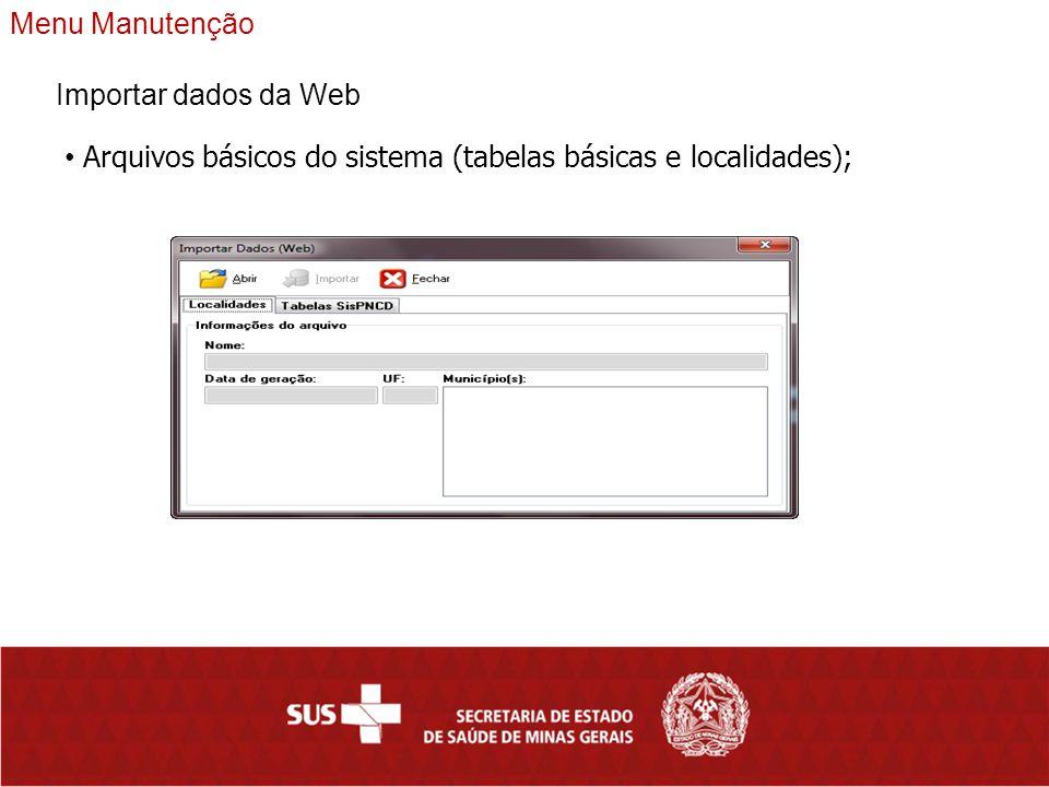 Menu Manutenção Importar dados da Web Arquivos básicos do sistema (tabelas básicas e localidades);