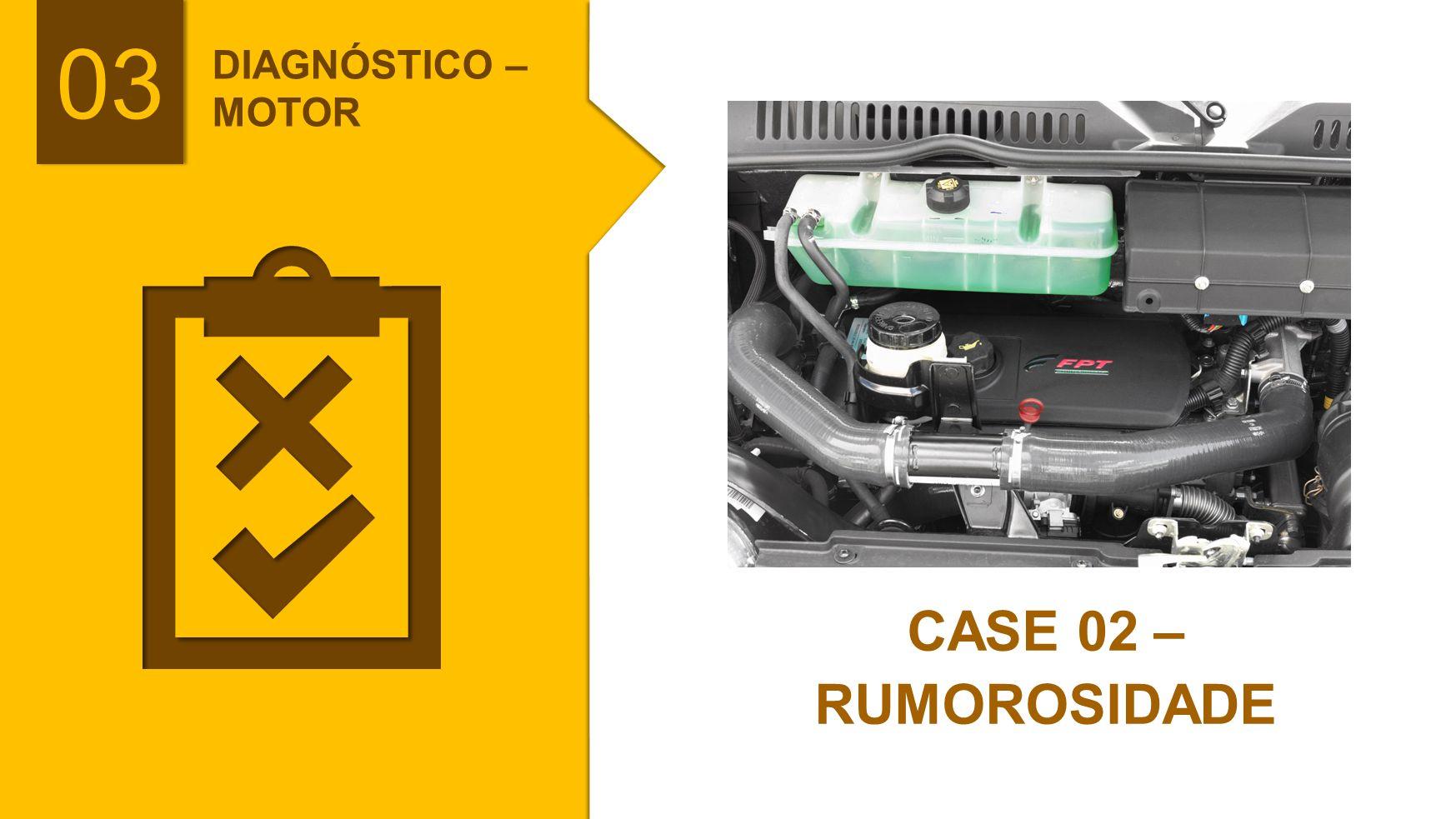 03 CASE 02 – RUMOROSIDADE DIAGNÓSTICO – MOTOR PASSO A PASSO: