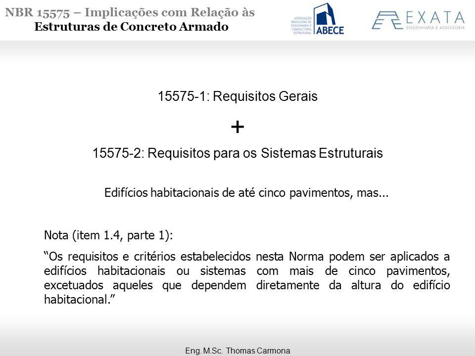 15575-1: Requisitos Gerais + 15575-2: Requisitos para os Sistemas Estruturais. Edifícios habitacionais de até cinco pavimentos, mas...