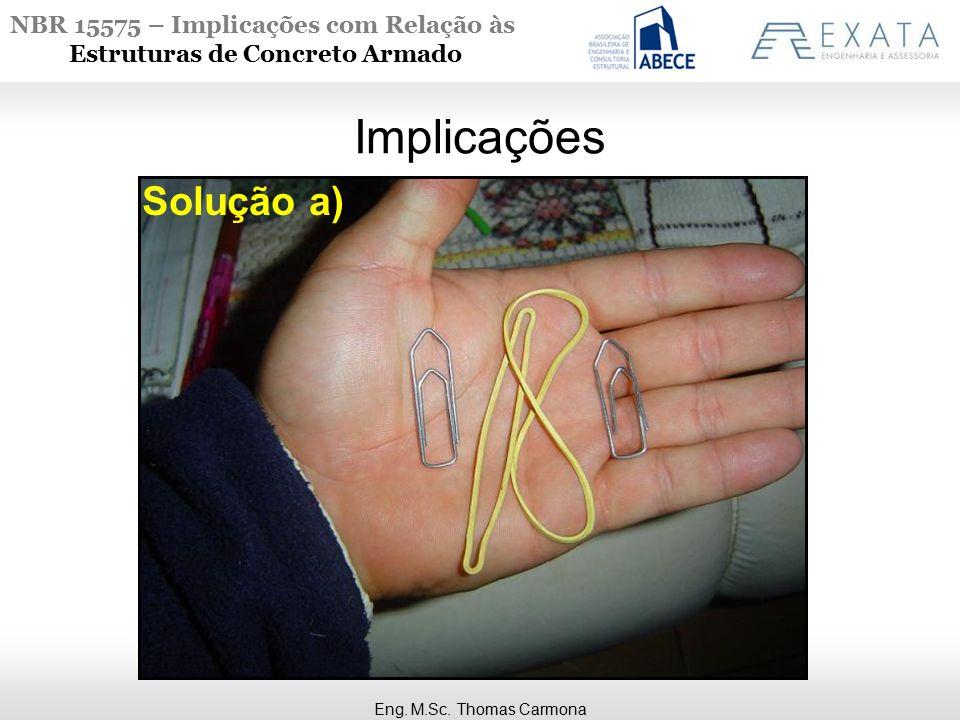 Implicações Solução a) Eng. M.Sc. Thomas Carmona