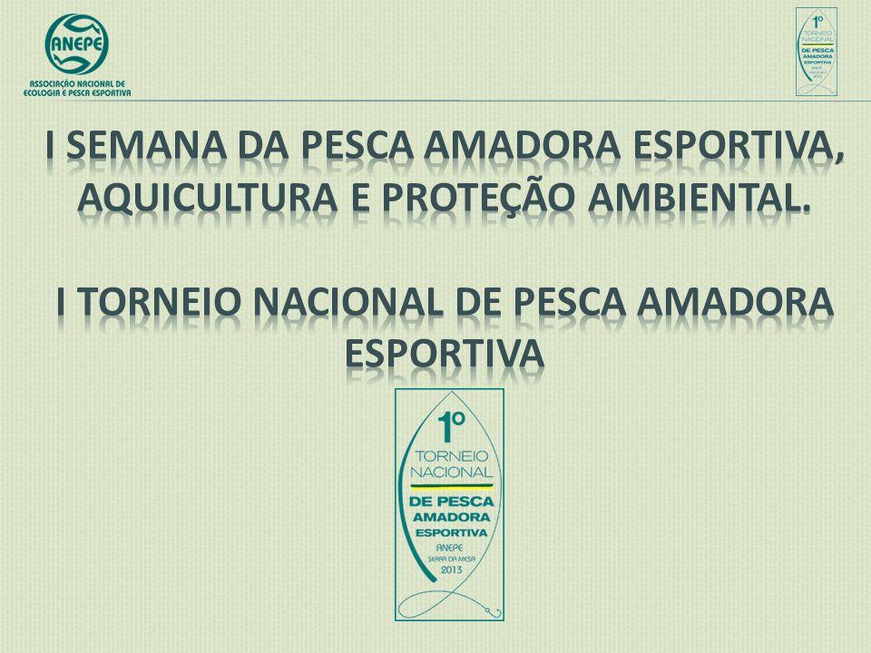 09/04/2017 I SEMANA DA PESCA AMADORA ESPORTIVA, AQUICULTURA E PROTEÇÃO AMBIENTAL.