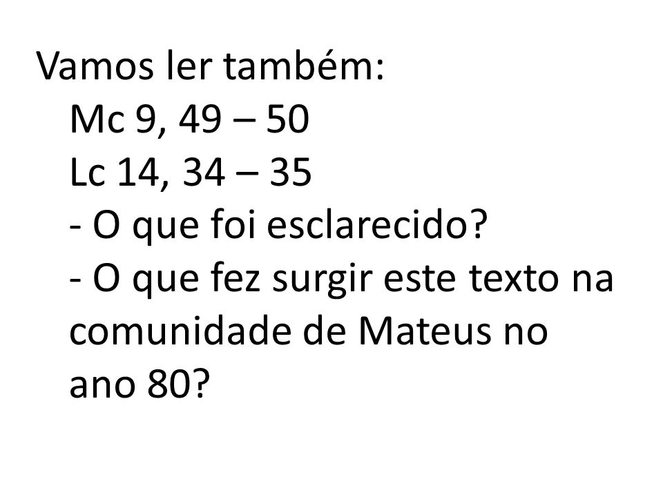 Vamos ler também: Mc 9, 49 – 50. Lc 14, 34 – 35.