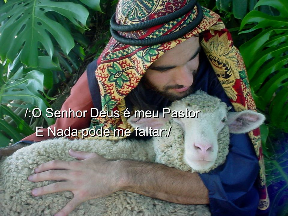 /:O Senhor Deus é meu Pastor