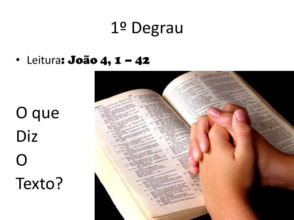 1º Degrau Leitura: João 4, 1 – 42 O que Diz O Texto