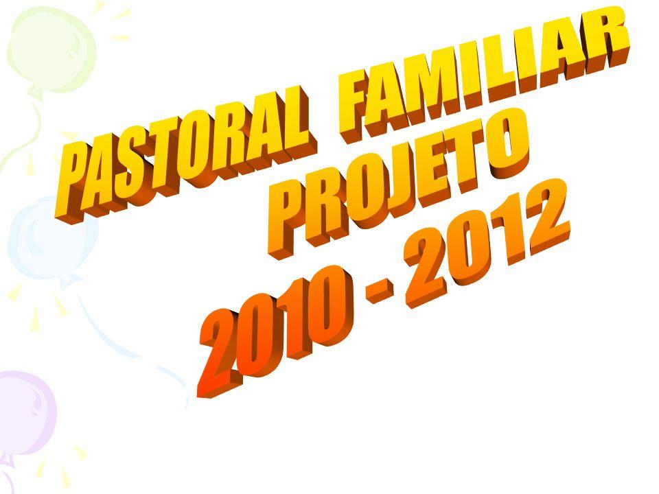 PASTORAL FAMILIAR PROJETO 2010 - 2012