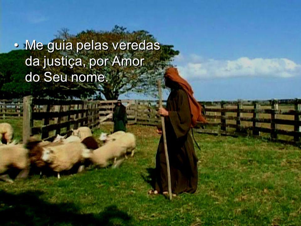 Me guia pelas veredas da justiça, por Amor do Seu nome.