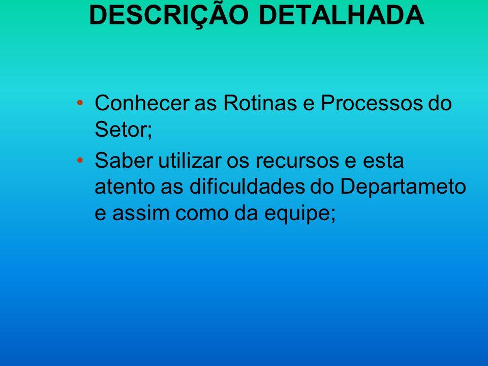 DESCRIÇÃO DETALHADA Conhecer as Rotinas e Processos do Setor;