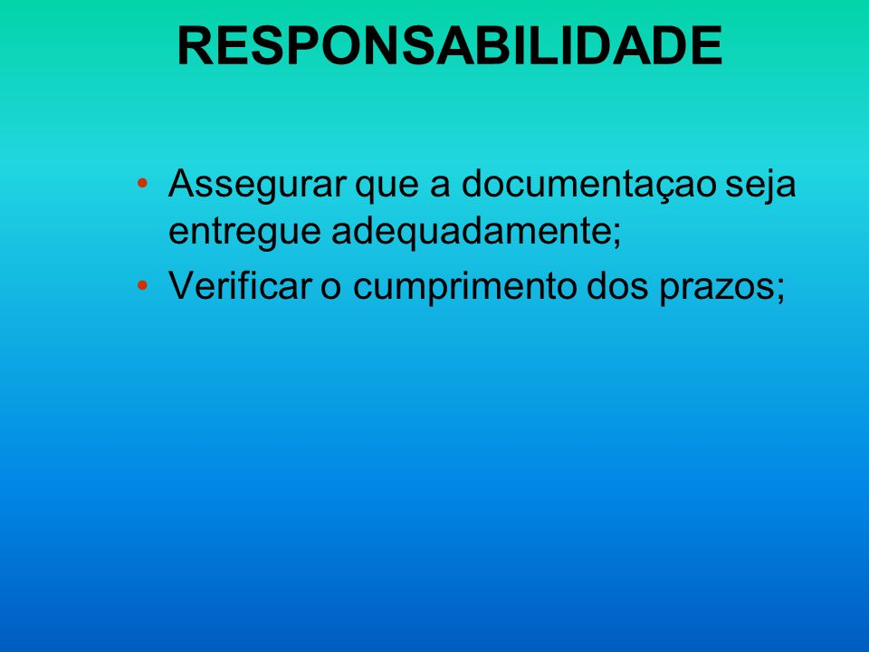 RESPONSABILIDADEAssegurar que a documentaçao seja entregue adequadamente; Verificar o cumprimento dos prazos;