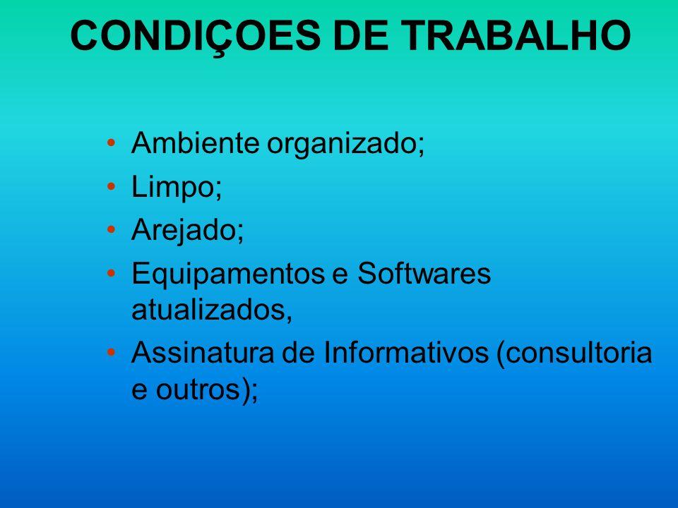 CONDIÇOES DE TRABALHO Ambiente organizado; Limpo; Arejado;