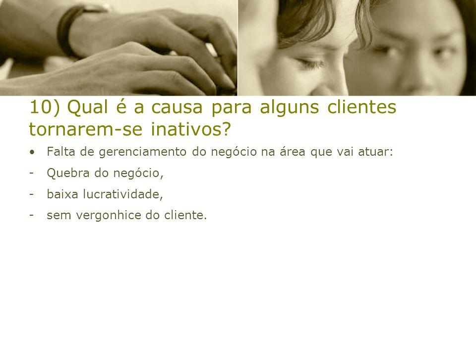 10) Qual é a causa para alguns clientes tornarem-se inativos