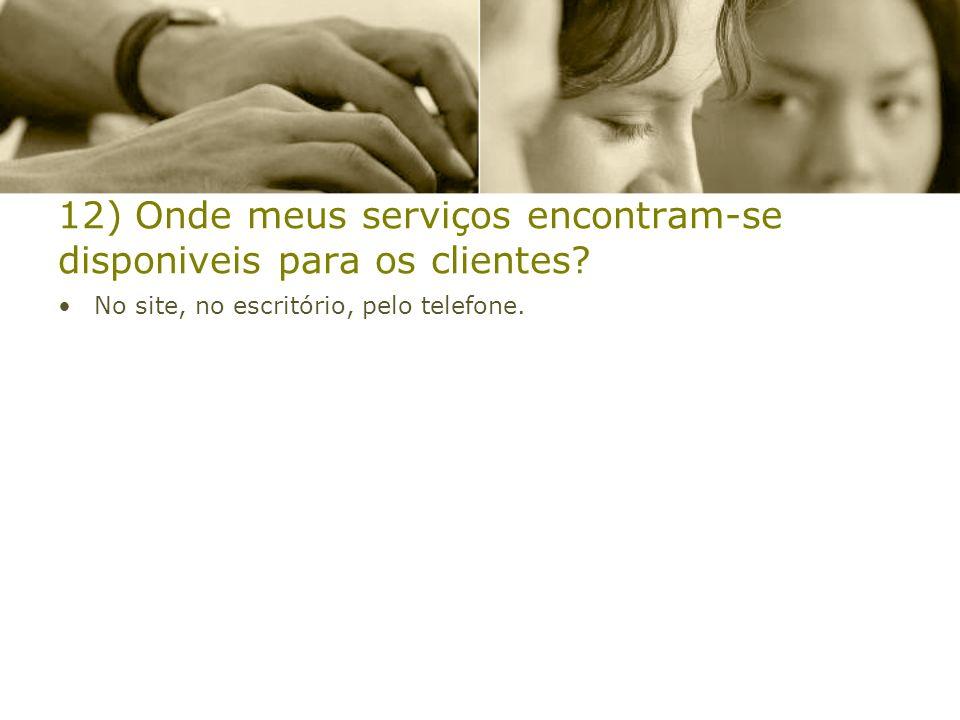12) Onde meus serviços encontram-se disponiveis para os clientes