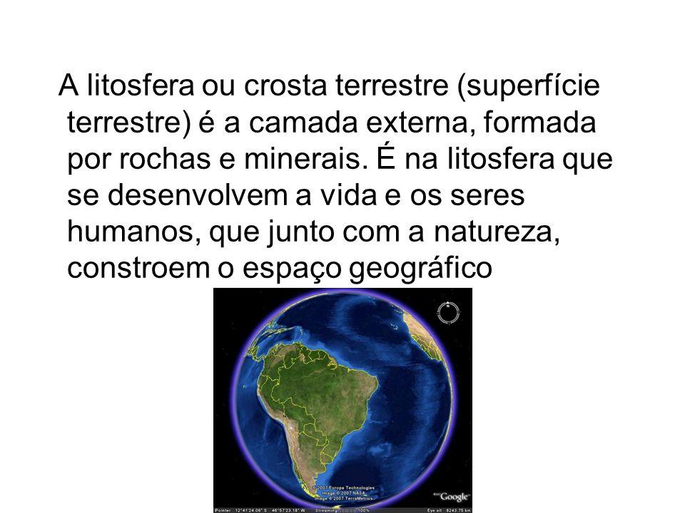 A litosfera ou crosta terrestre (superfície terrestre) é a camada externa, formada por rochas e minerais.