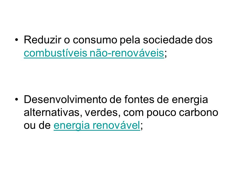 Reduzir o consumo pela sociedade dos combustíveis não-renováveis;