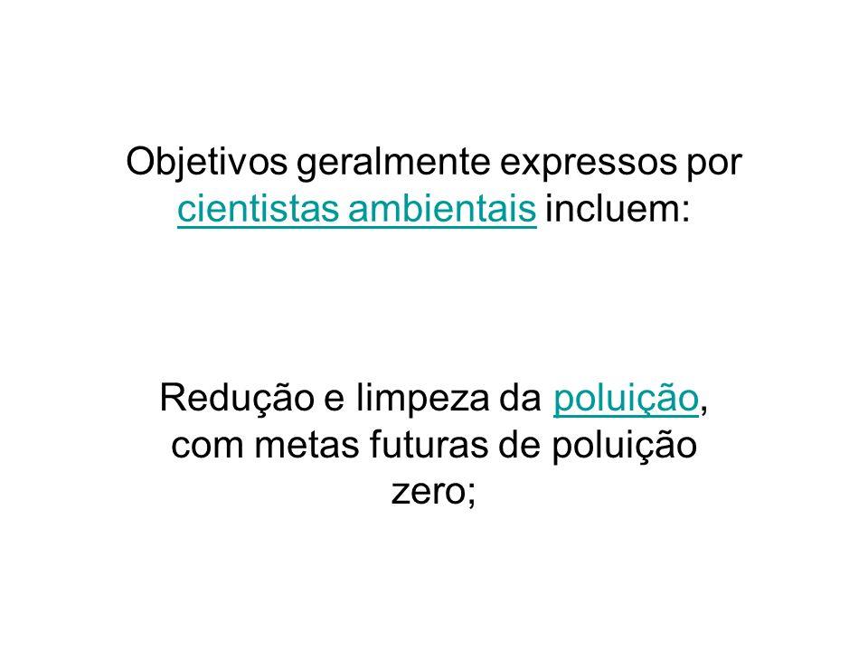 Objetivos geralmente expressos por cientistas ambientais incluem: