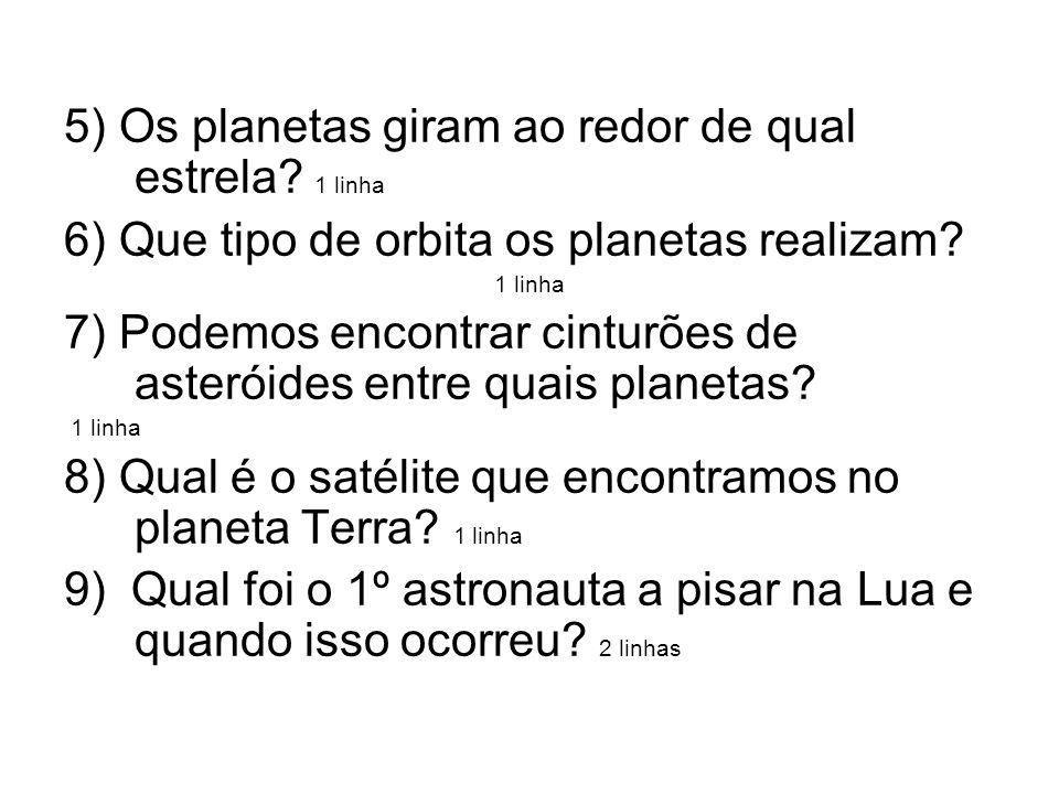 5) Os planetas giram ao redor de qual estrela 1 linha