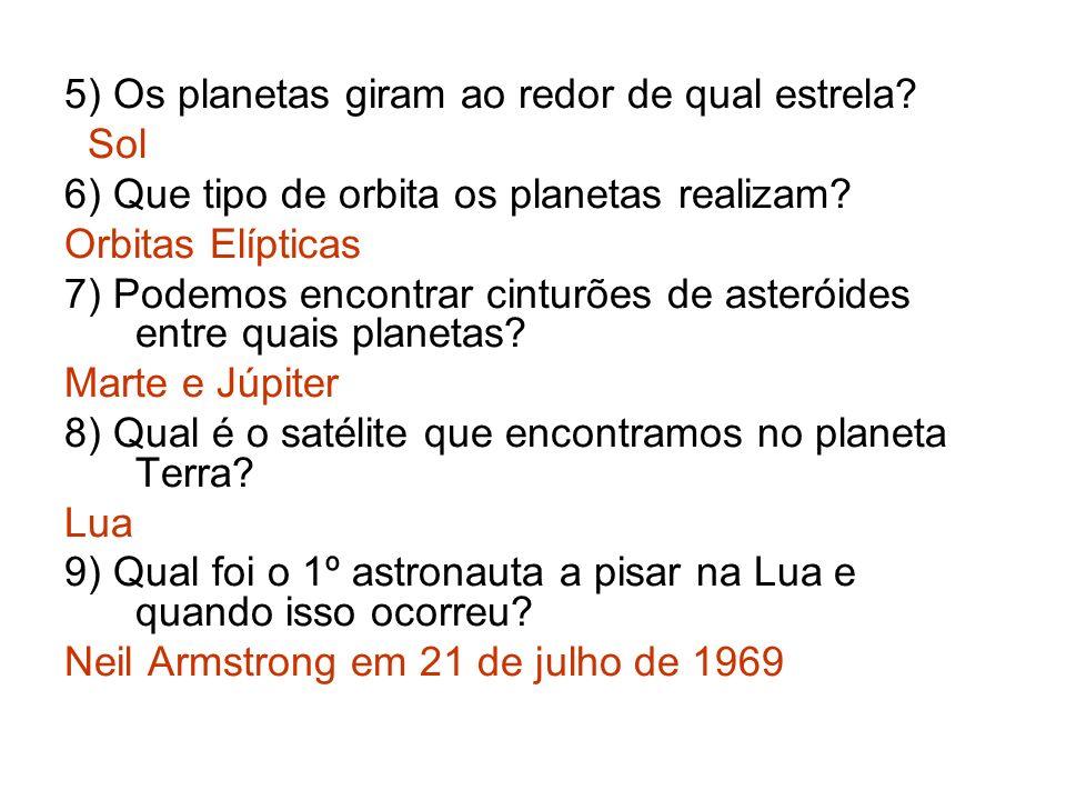 5) Os planetas giram ao redor de qual estrela