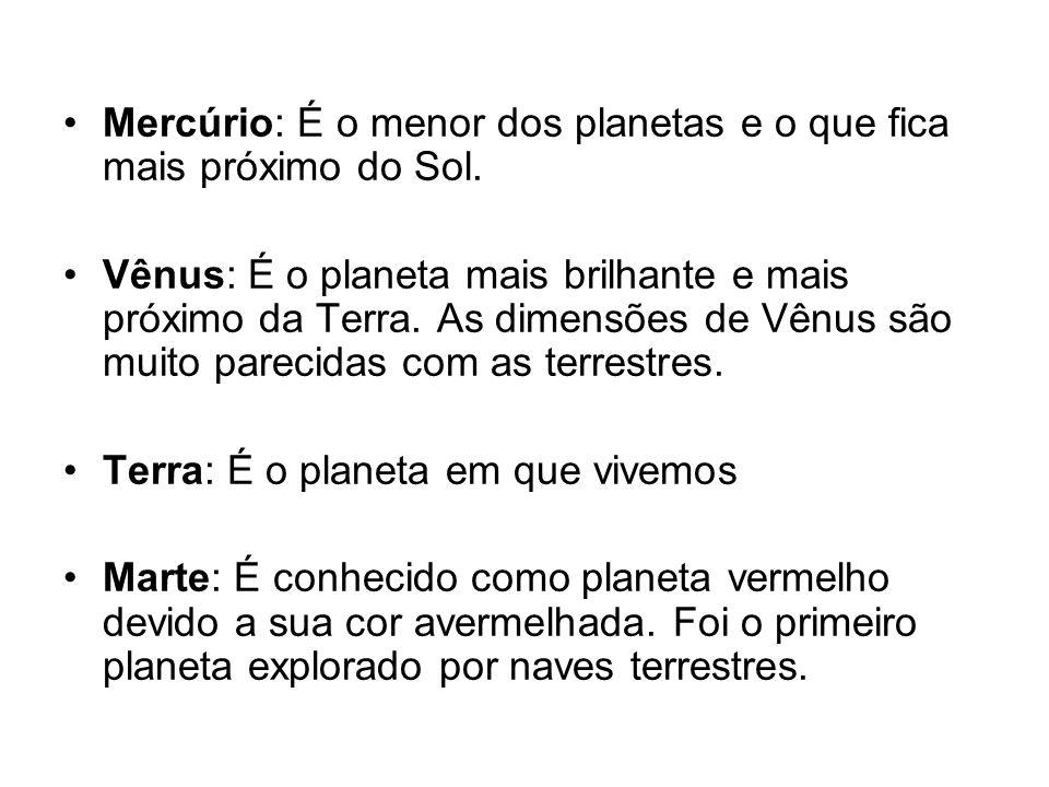 Mercúrio: É o menor dos planetas e o que fica mais próximo do Sol.