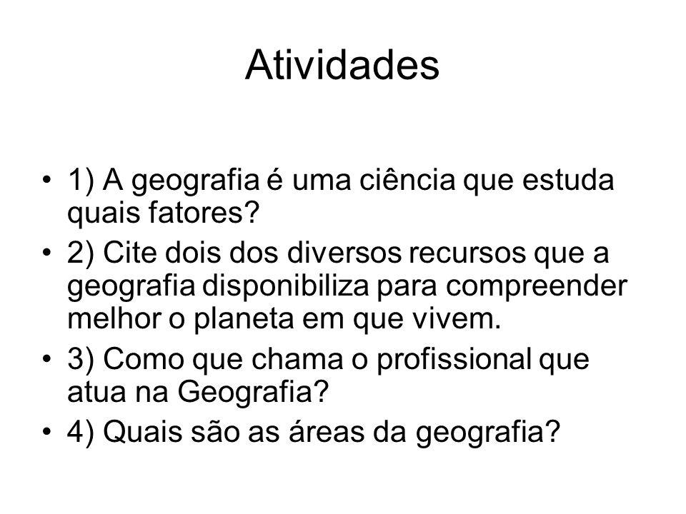 Atividades 1) A geografia é uma ciência que estuda quais fatores