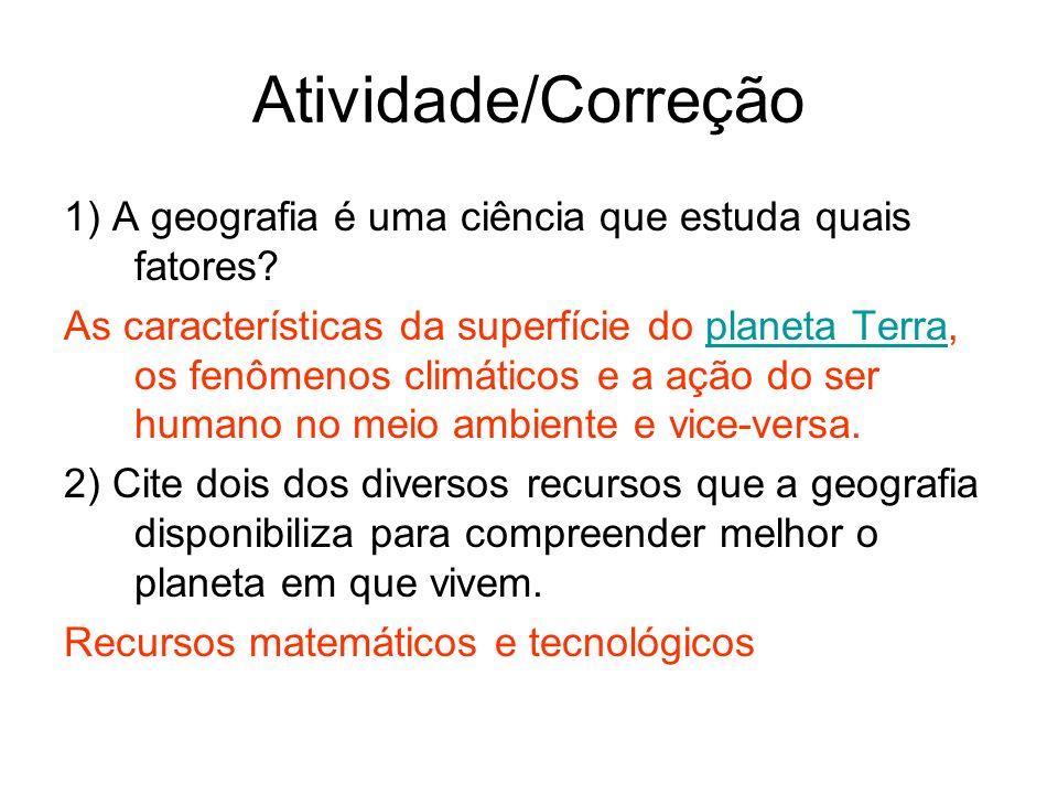 Atividade/Correção 1) A geografia é uma ciência que estuda quais fatores