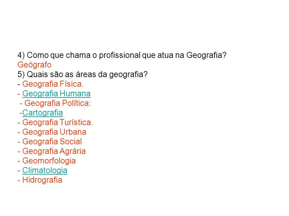 4) Como que chama o profissional que atua na Geografia