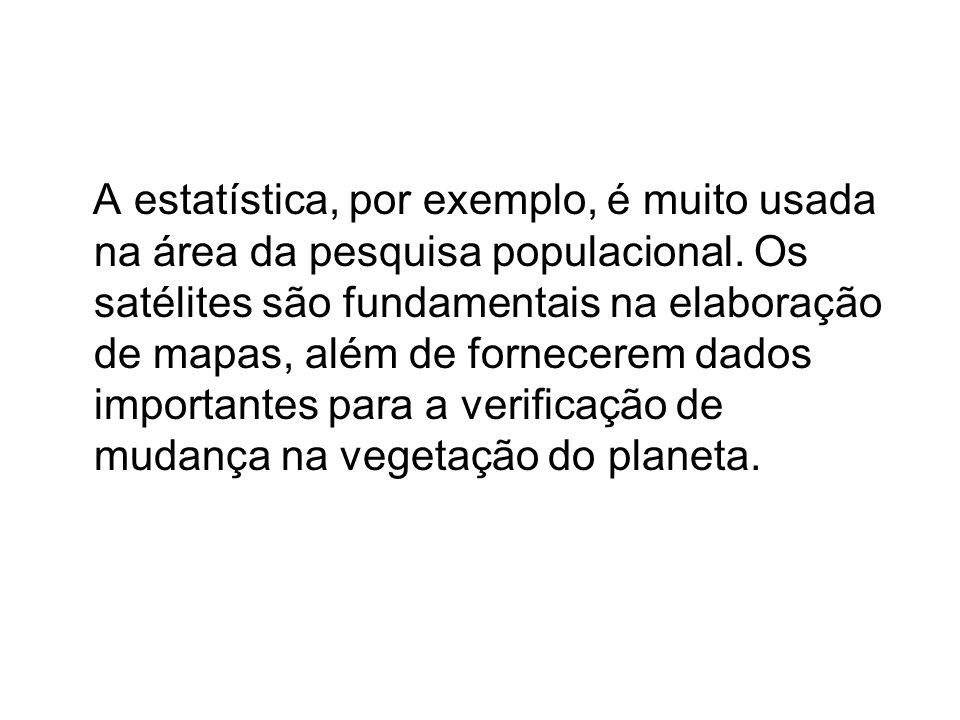 A estatística, por exemplo, é muito usada na área da pesquisa populacional.