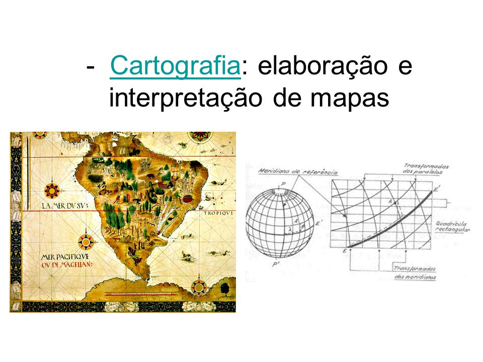 - Cartografia: elaboração e interpretação de mapas