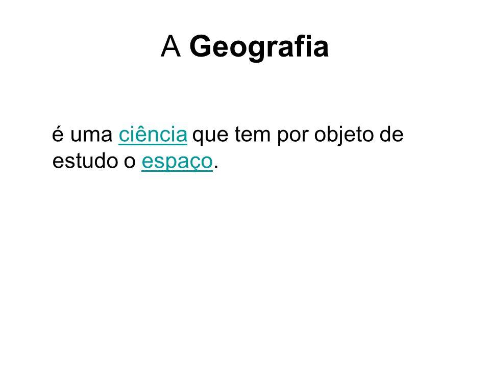 A Geografia é uma ciência que tem por objeto de estudo o espaço.
