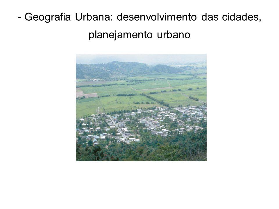 - Geografia Urbana: desenvolvimento das cidades, planejamento urbano