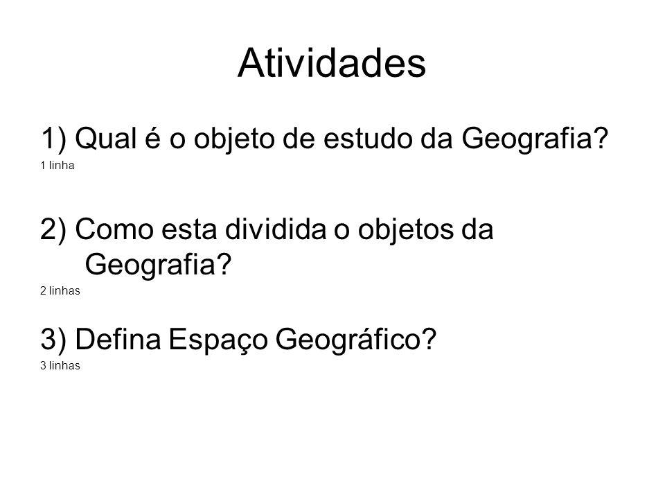 Atividades 1) Qual é o objeto de estudo da Geografia