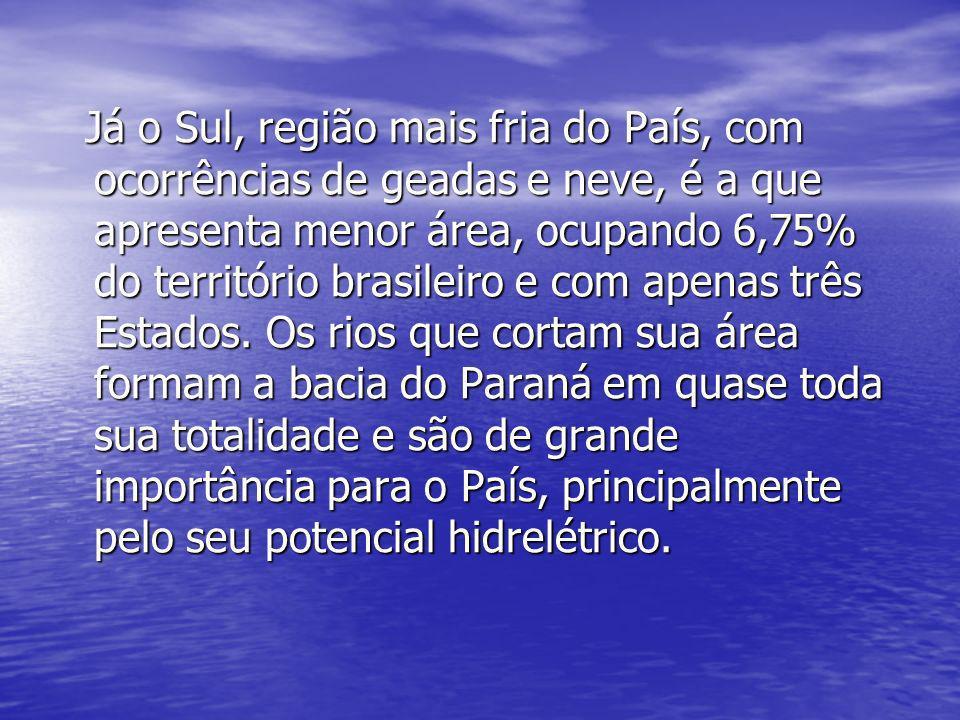 Já o Sul, região mais fria do País, com ocorrências de geadas e neve, é a que apresenta menor área, ocupando 6,75% do território brasileiro e com apenas três Estados.
