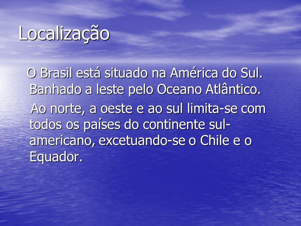 Localização O Brasil está situado na América do Sul. Banhado a leste pelo Oceano Atlântico.