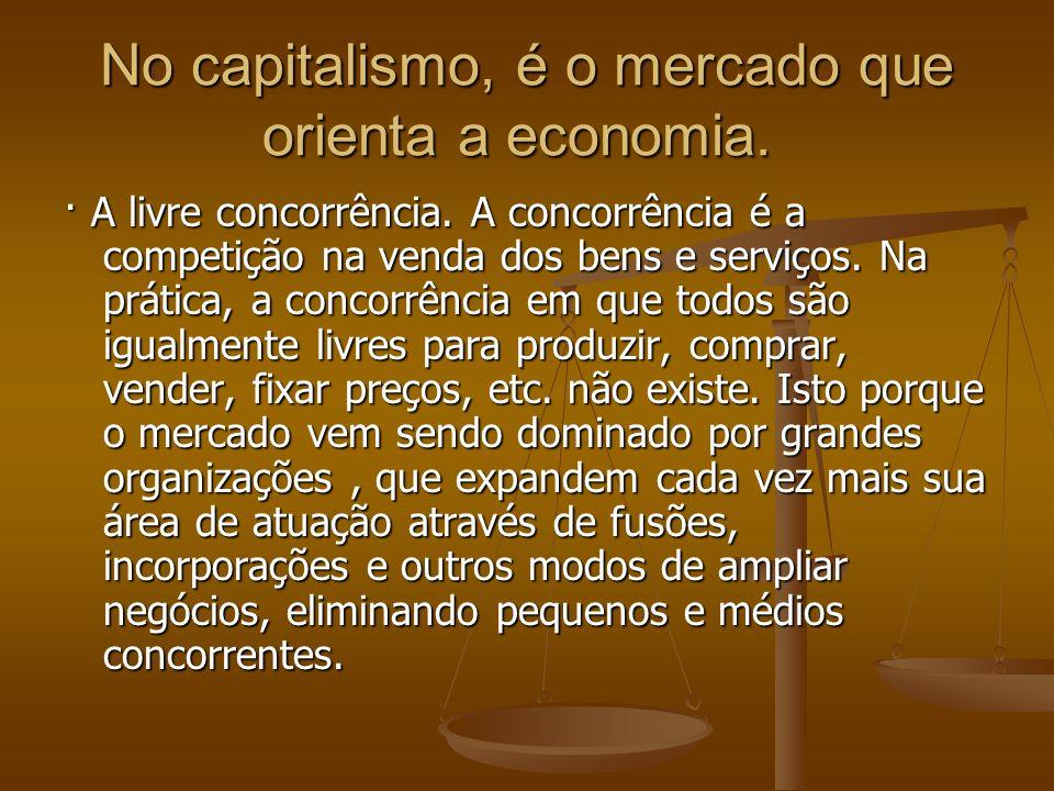 No capitalismo, é o mercado que orienta a economia.