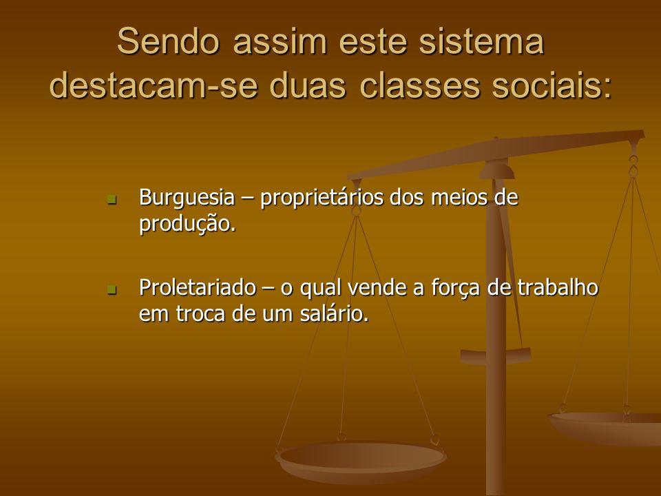 Sendo assim este sistema destacam-se duas classes sociais: