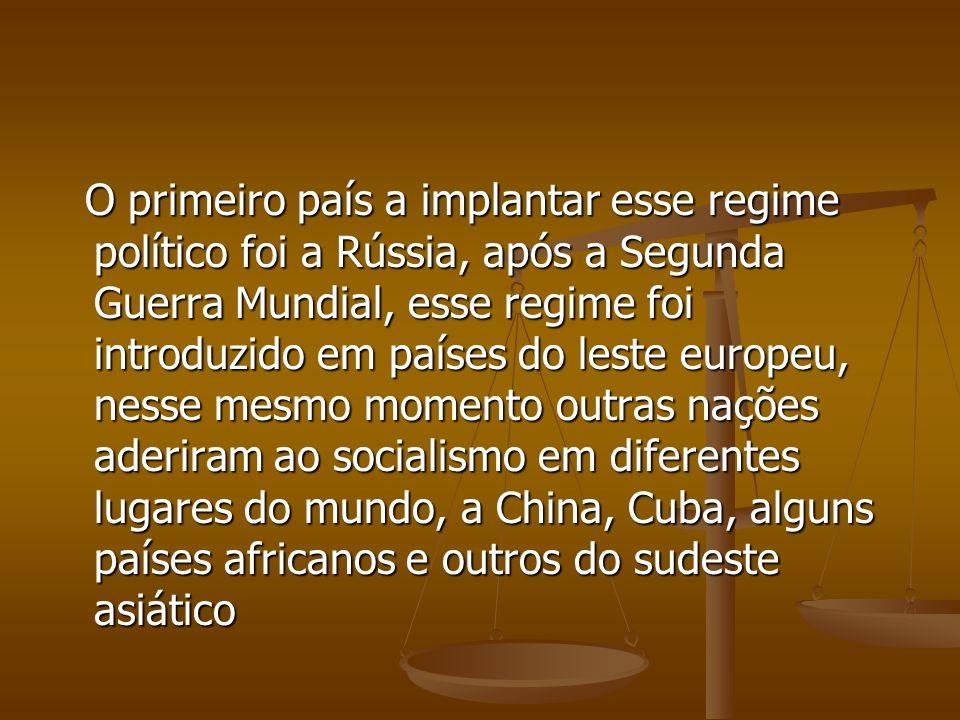 O primeiro país a implantar esse regime político foi a Rússia, após a Segunda Guerra Mundial, esse regime foi introduzido em países do leste europeu, nesse mesmo momento outras nações aderiram ao socialismo em diferentes lugares do mundo, a China, Cuba, alguns países africanos e outros do sudeste asiático