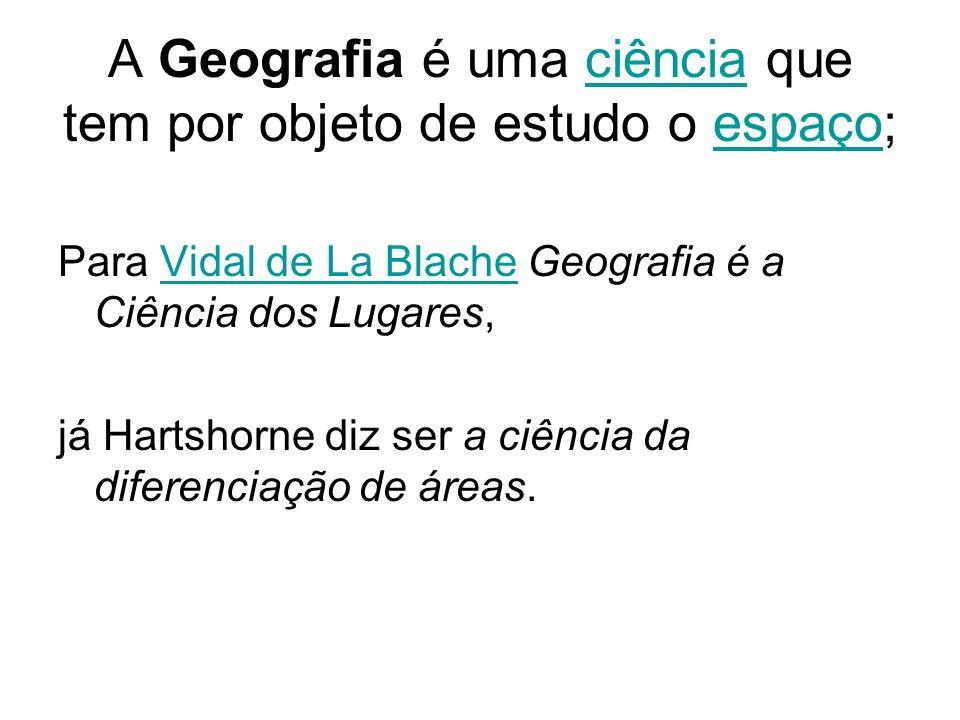 A Geografia é uma ciência que tem por objeto de estudo o espaço;