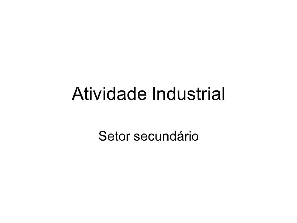 Atividade Industrial Setor secundário