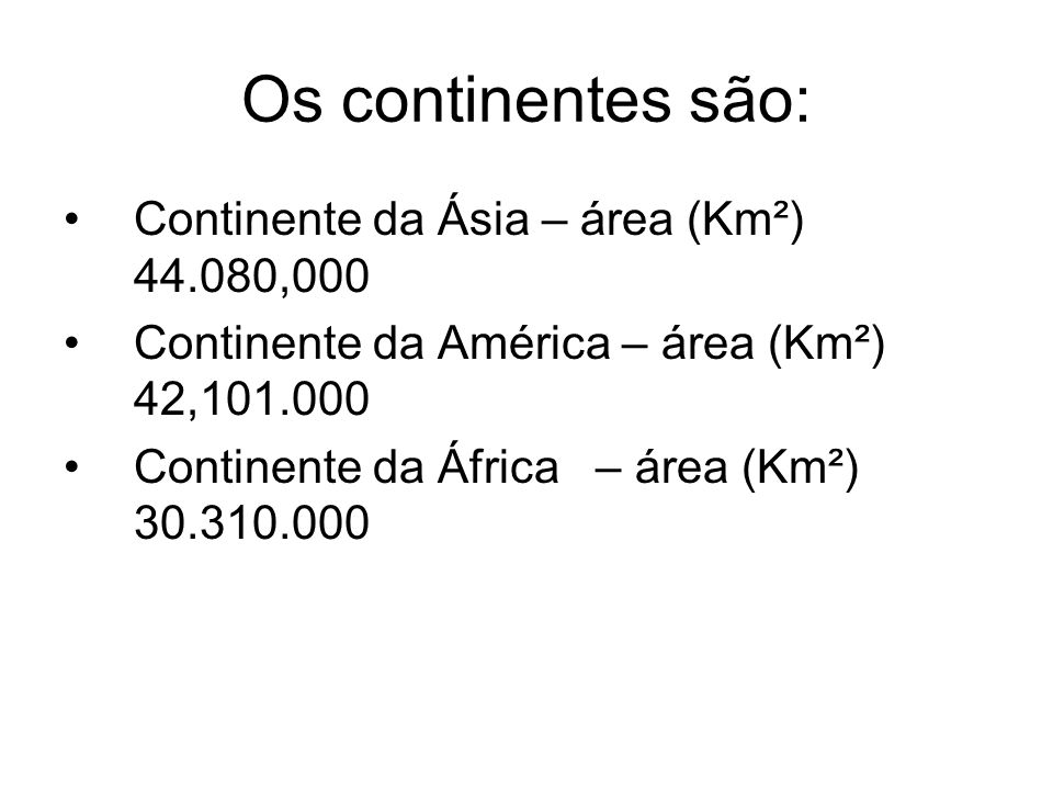 Os continentes são: Continente da Ásia – área (Km²) 44.080,000