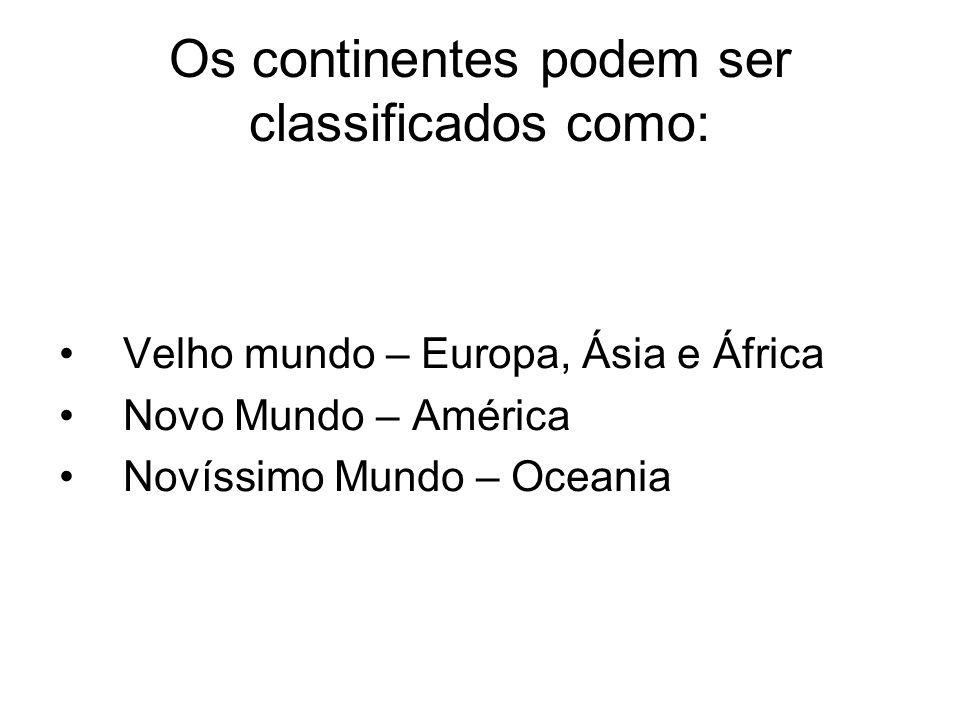 Os continentes podem ser classificados como: