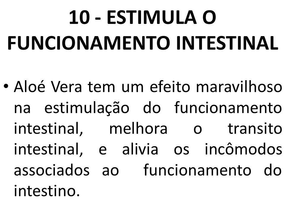 10 - ESTIMULA O FUNCIONAMENTO INTESTINAL