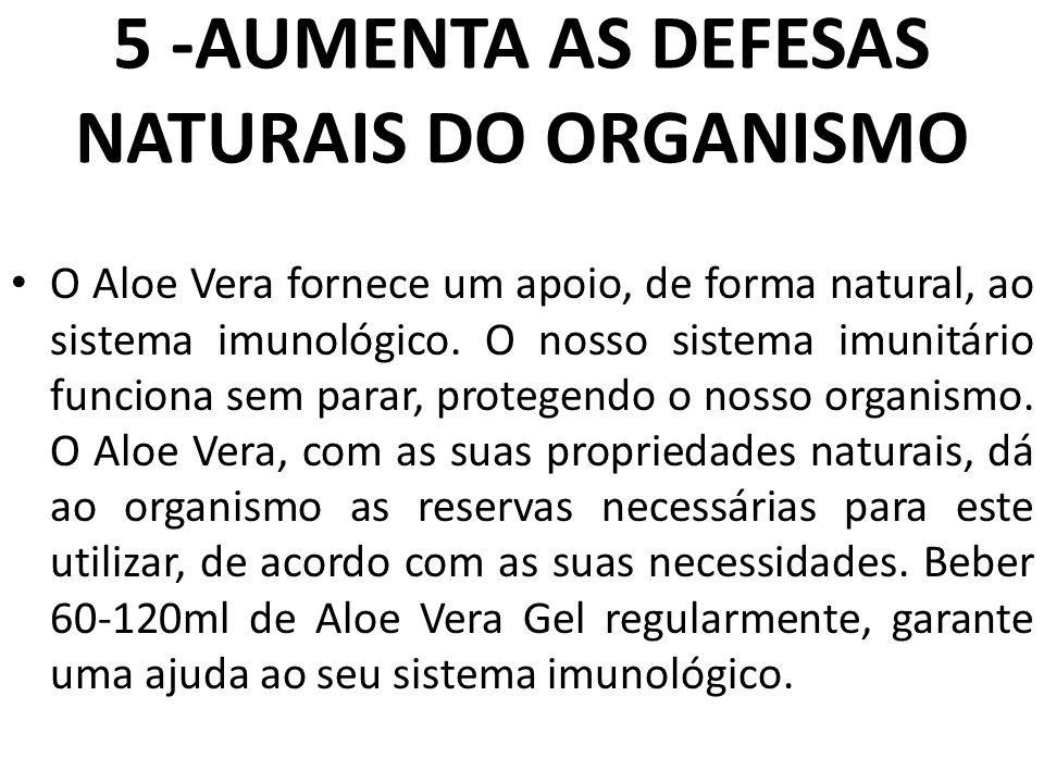 5 -AUMENTA AS DEFESAS NATURAIS DO ORGANISMO